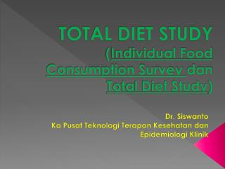 TOTAL DIET STUDY ( Individual Food Consumption Survey  dan  Total Diet Study )