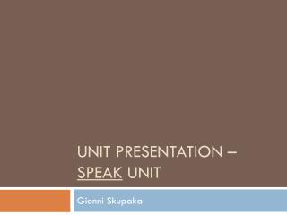 Unit Presentation –  Speak  Unit