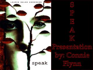 S P E A K Presentation by: Connie Flynn