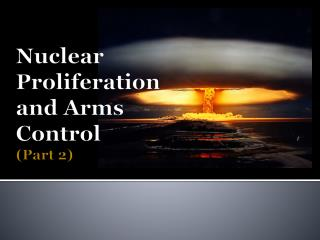 Nuclear  Proliferation  and Arms  Control  ( Part  2)