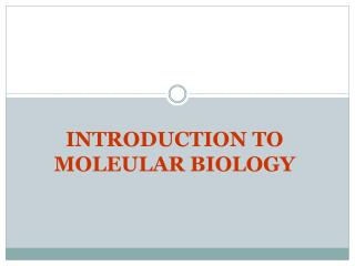 INTRODUCTION TO MOLEULAR BIOLOGY