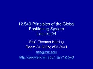 12.540 Principles of the Global Positioning System Lecture 04