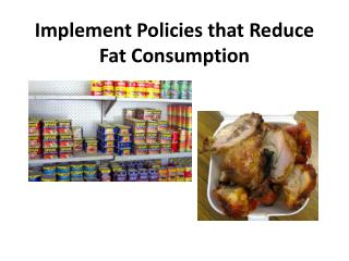 Implement Policies that Reduce Fat Consumption