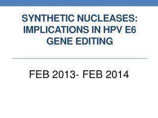 synthetic nucleases: implications in  hpv  e6 gene editing