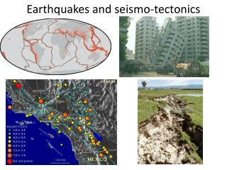Earthquakes and seismo-tectonics