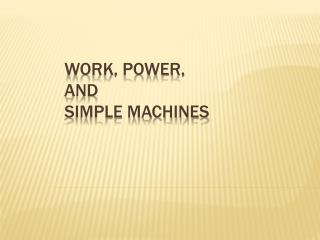 Work, Power, and  Simple Machines