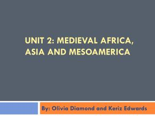 Unit 2: Medieval Africa, Asia and Mesoamerica