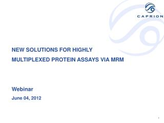 NEW SOLUTIONS FOR HIGHLY MULTIPLEXED PROTEIN ASSAYS VIA MRM Webinar June 04,  2012