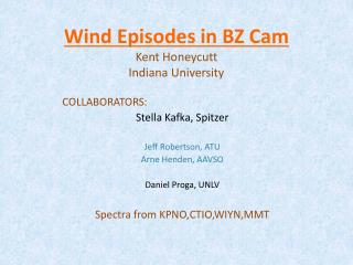 Wind Episodes in BZ Cam Kent Honeycutt Indiana University