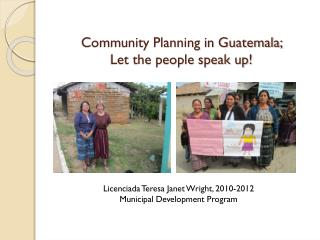 Community Planning in Guatemala;  Let the people speak up!