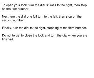 To open your lock, turn the dial 3 times to the right, then stop on the first number.
