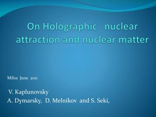 On Holographic   nuclear attraction and nuclear matter