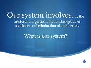 What is our system?