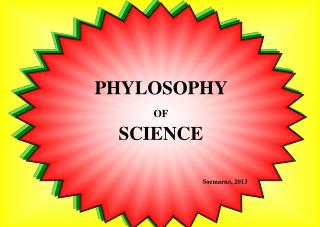 PHYLOSOPHY  OF SCIENCE Soemarno ,  2013