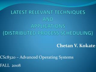 LATEST RELEVANT TECHNIQUES AND  APPLICATIONS  (DISTRIBUTED PROCESS SCHEDULING)