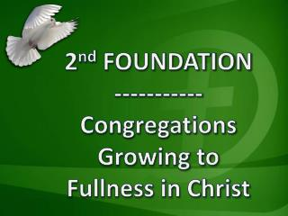 2 nd  FOUNDATION ----------- Congregations Growing to  Fullness in Christ