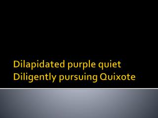 Dilapidated purple quiet Diligently pursuing Quixote