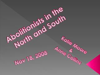 Abolitionists in the  North and South