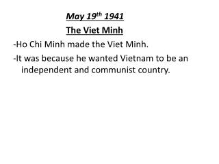 May 19 th 1941 The Viet Minh -Ho Chi Minh made the Viet Minh.