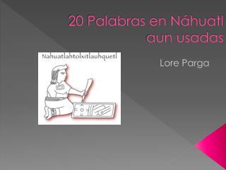 20 Palabras en Náhuatl aun usadas