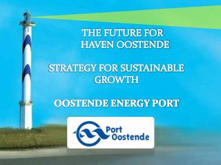 THE FUTURE FOR         HAVEN OOSTENDE STRATEGY  FOR SUSTAINABLE  GROWTH