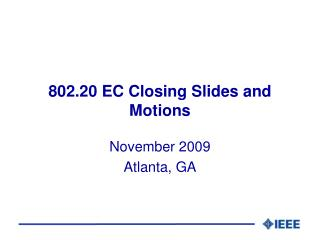 802.20 EC Closing Slides and Motions