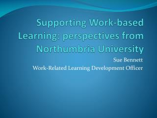 Supporting Work-based Learning: perspectives from Northumbria University