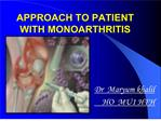APPROACH TO PATIENT WITH MONOARTHRITIS