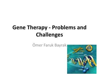 Gene Therapy - Problems and Challenges