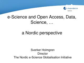 e-Science  and Open Access, Data, Science, … a Nordic  perspective
