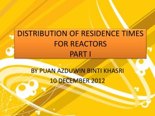 DISTRIBUTION OF RESIDENCE TIMES FOR REACTORS PART I