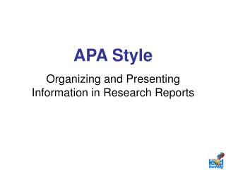 APA Style Organizing and Presenting Information in Research Reports