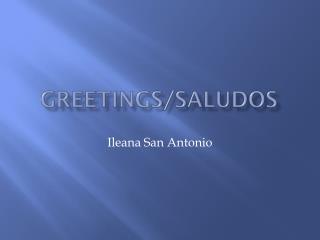 Greetings/Saludos