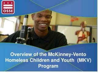 Overview of the McKinney-Vento Homeless Children and Youth  (MKV) Program