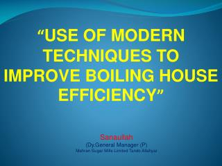 """ USE OF MODERN TECHNIQUES TO IMPROVE BOILING HOUSE EFFICIENCY """