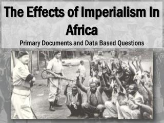 The Effects of Imperialism In Africa Primary Documents and Data Based Questions