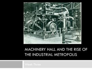 Machinery hall and the rise of the industrial metropolis