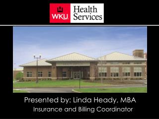 Presented by: Linda Heady, MBA Insurance and Billing Coordinator