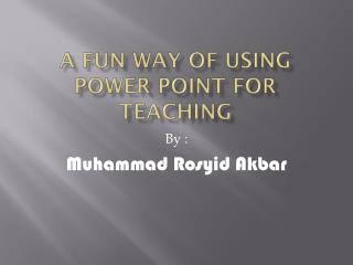 A fun way of using power point for teaching