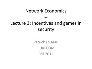 Network Economics -- Lecture 3:  Incentives  and games  in security
