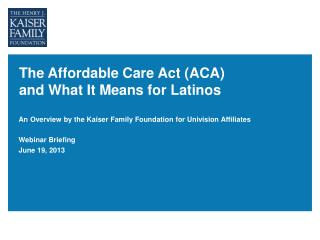 The Affordable Care Act (ACA)                          and What It Means for Latinos