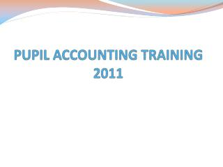 PUPIL ACCOUNTING TRAINING 2011