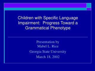 Children with Specific Language Impairment:  Progress Toward a Grammatical Phenotype