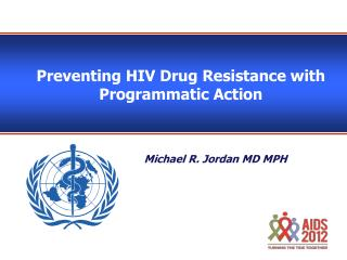 Preventing HIV Drug Resistance with Programmatic Action