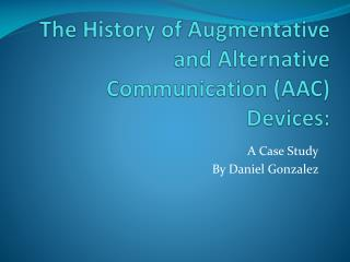 The History of Augmentative and Alternative Communication (AAC) Devices: