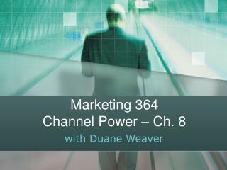 Marketing 364 Channel Power – Ch. 8