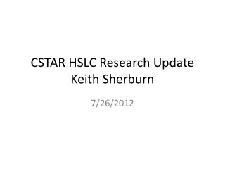 CSTAR HSLC Research Update Keith Sherburn