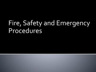 Fire, Safety and Emergency Procedures