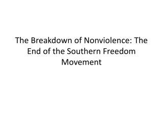 The Breakdown of Nonviolence: The End of the Southern Freedom Movement
