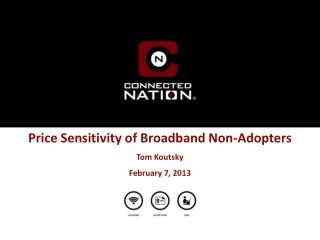 Price Sensitivity of Broadband Non-Adopters Tom Koutsky February 7, 2013